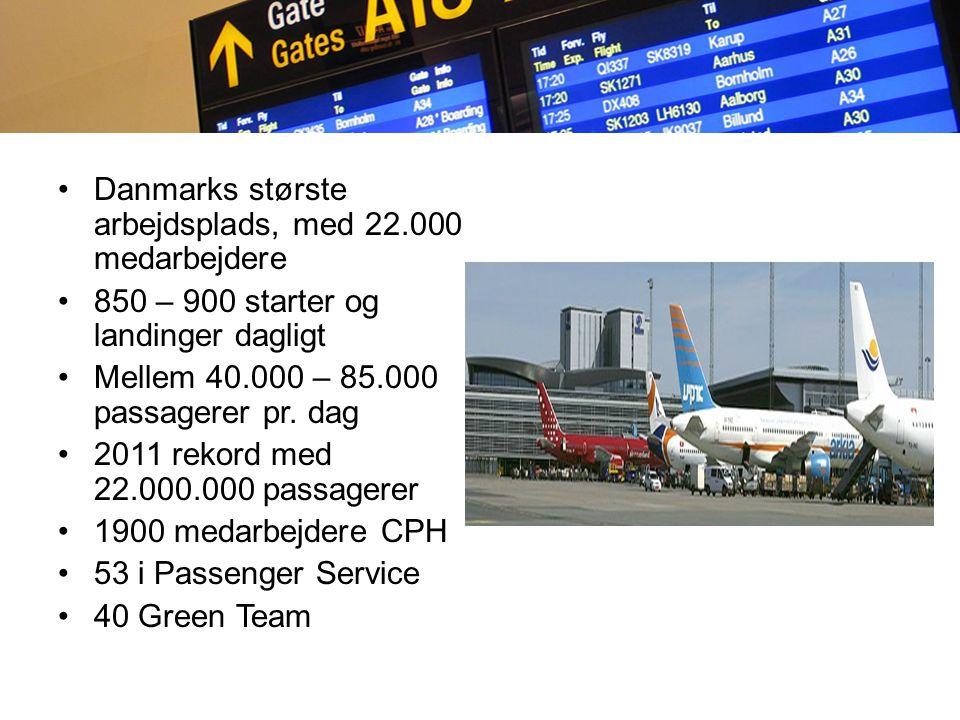 Københavns Lufthavne A/S Danmarks største arbejdsplads, med 22.000 medarbejdere 850 – 900 starter og landinger dagligt Mellem 40.000 – 85.000 passagerer pr.