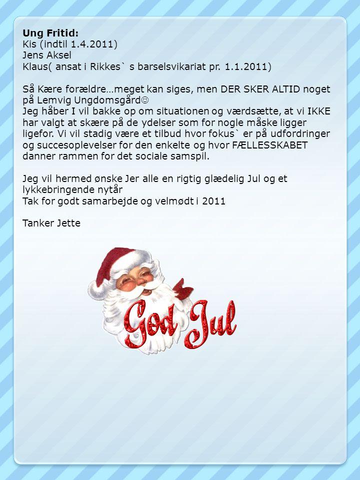 Ung Fritid: Kis (indtil 1.4.2011) Jens Aksel Klaus( ansat i Rikkes` s barselsvikariat pr.