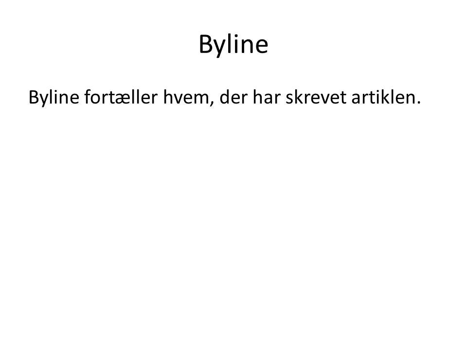 Byline fortæller hvem, der har skrevet artiklen.