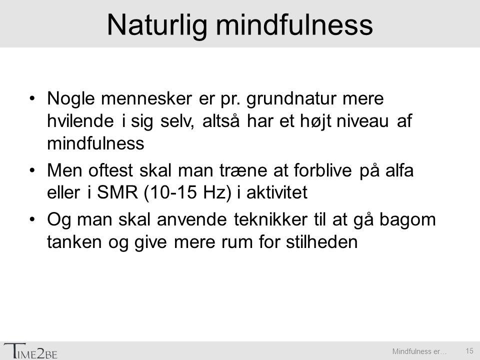 Mindfulness er… Naturlig mindfulness Nogle mennesker er pr.