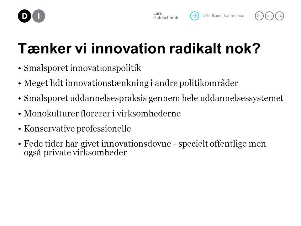 Billedkunst konference 21.apr. 10 Lars Goldschmidt Tænker vi innovation radikalt nok.