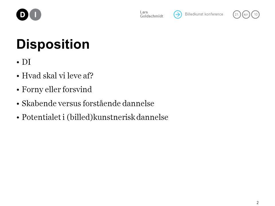 Billedkunst konference 21.apr. 10 Lars Goldschmidt Disposition DI Hvad skal vi leve af.