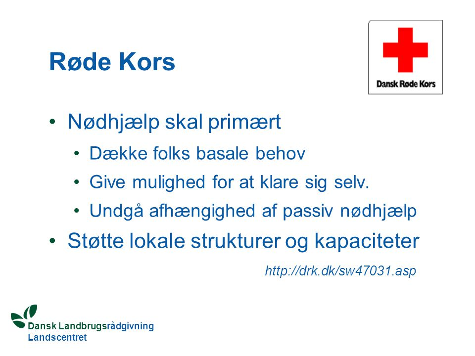 Dansk Landbrugsrådgivning Landscentret Røde Kors Nødhjælp skal primært Dække folks basale behov Give mulighed for at klare sig selv.