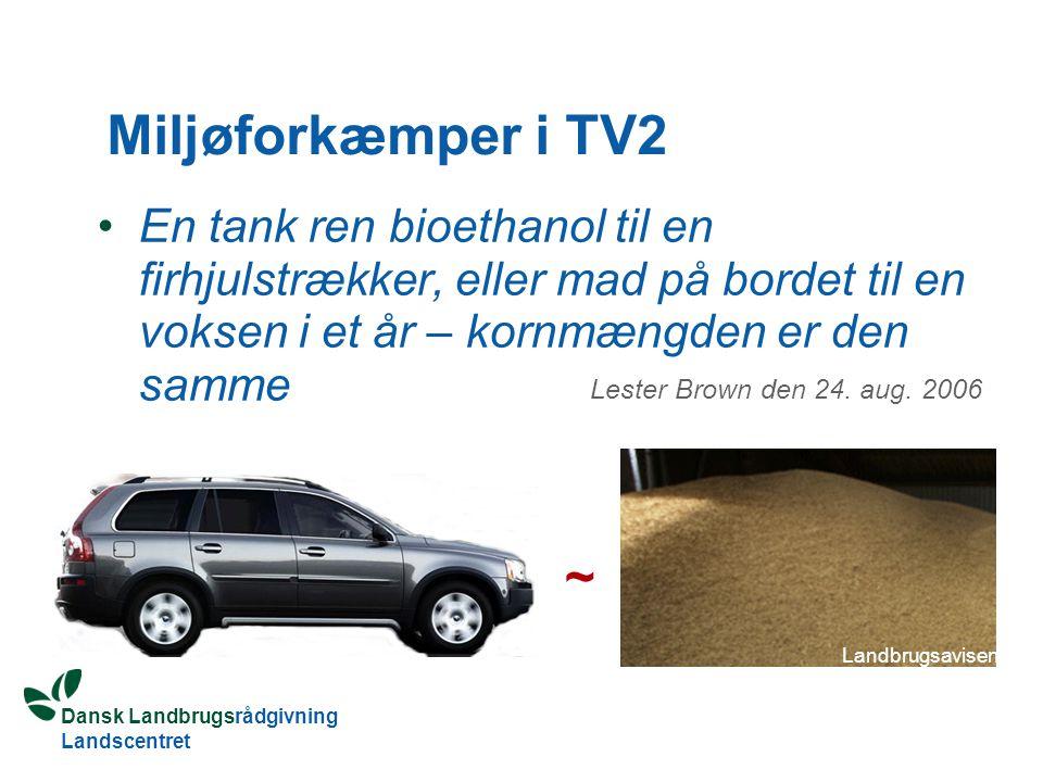Dansk Landbrugsrådgivning Landscentret Miljøforkæmper i TV2 En tank ren bioethanol til en firhjulstrækker, eller mad på bordet til en voksen i et år – kornmængden er den samme Lester Brown den 24.
