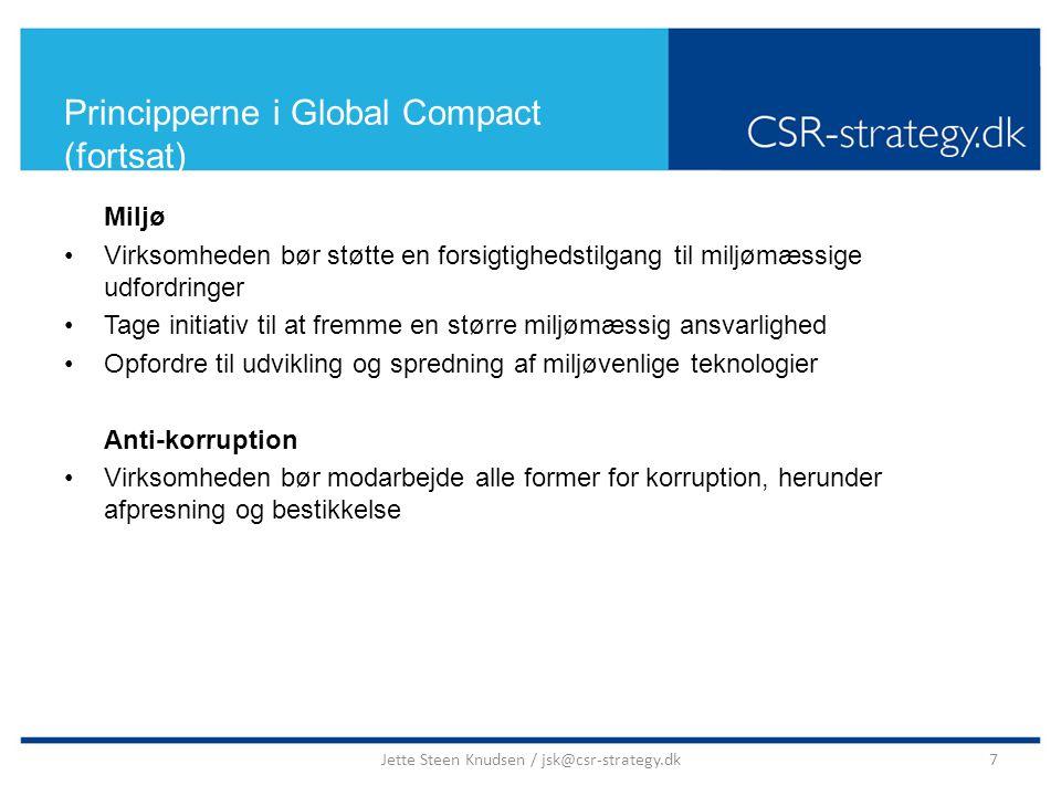 Principperne i Global Compact (fortsat) Miljø Virksomheden bør støtte en forsigtighedstilgang til miljømæssige udfordringer Tage initiativ til at fremme en større miljømæssig ansvarlighed Opfordre til udvikling og spredning af miljøvenlige teknologier Anti-korruption Virksomheden bør modarbejde alle former for korruption, herunder afpresning og bestikkelse 7Jette Steen Knudsen / jsk@csr-strategy.dk