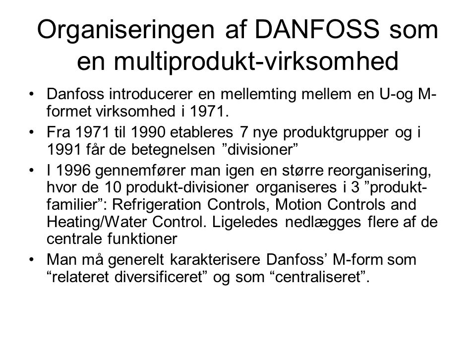 Organiseringen af DANFOSS som en multiprodukt-virksomhed Danfoss introducerer en mellemting mellem en U-og M- formet virksomhed i 1971.