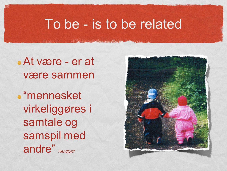 At være - er at være sammen mennesket virkeliggøres i samtale og samspil med andre Rendtorff To be - is to be related