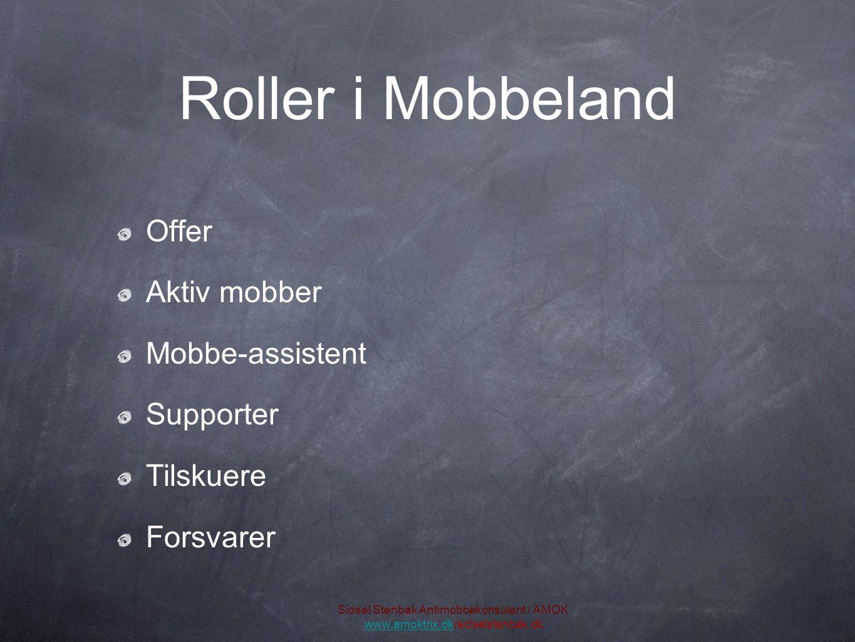 Roller i Mobbeland Offer Aktiv mobber Mobbe-assistent Supporter Tilskuere Forsvarer Sidsel Stenbak Antimobbekonsulent / AMOK www.amoktrix.dkwww.amoktrix.dk/sidselstenbak.dk