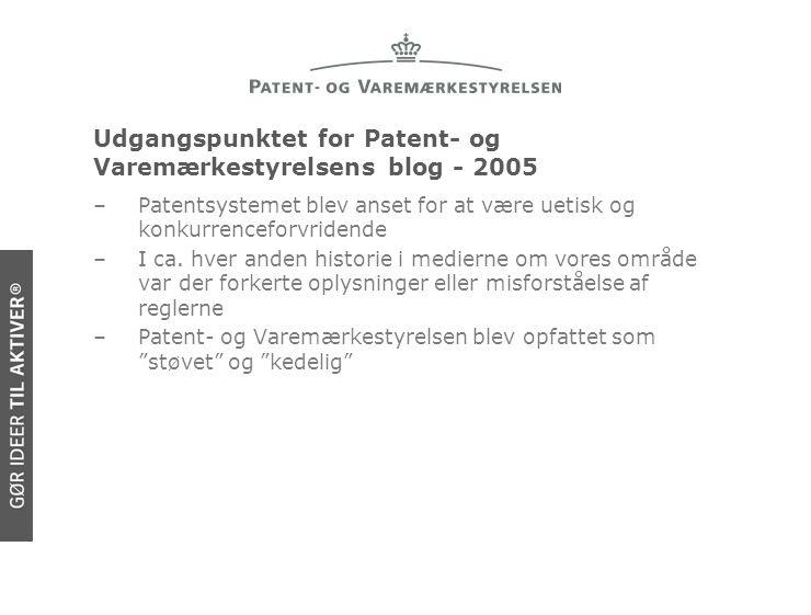 Udgangspunktet for Patent- og Varemærkestyrelsens blog - 2005 –Patentsystemet blev anset for at være uetisk og konkurrenceforvridende –I ca.