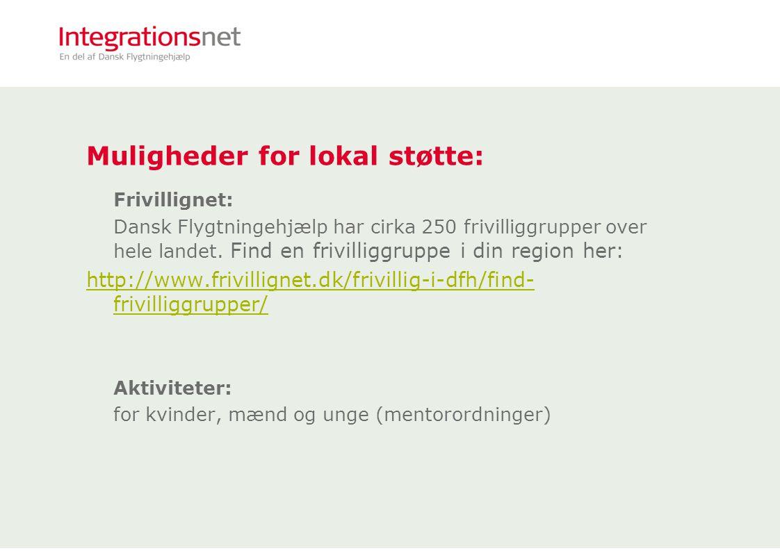 Muligheder for lokal støtte: Frivillignet: Dansk Flygtningehjælp har cirka 250 frivilliggrupper over hele landet.