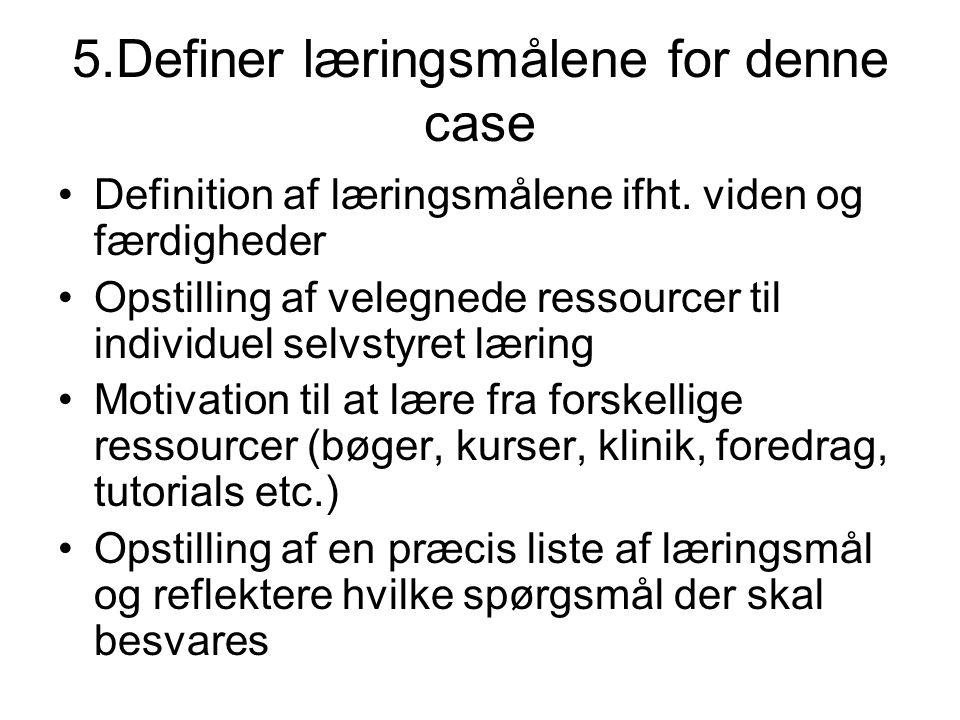 5.Definer læringsmålene for denne case Definition af læringsmålene ifht.
