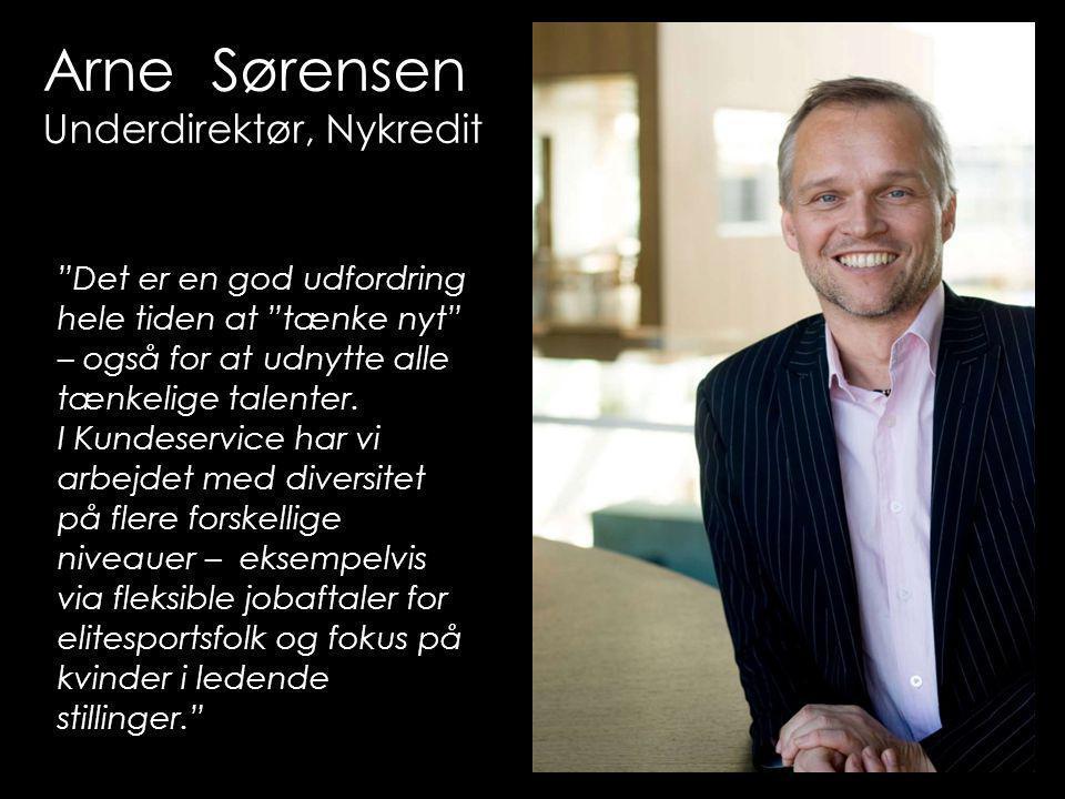 Arne Sørensen Underdirektør, Nykredit Det er en god udfordring hele tiden at tænke nyt – også for at udnytte alle tænkelige talenter.
