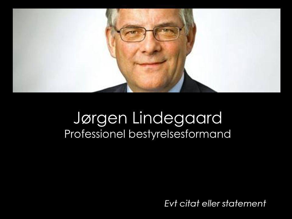 Jørgen Lindegaard Professionel bestyrelsesformand Evt citat eller statement