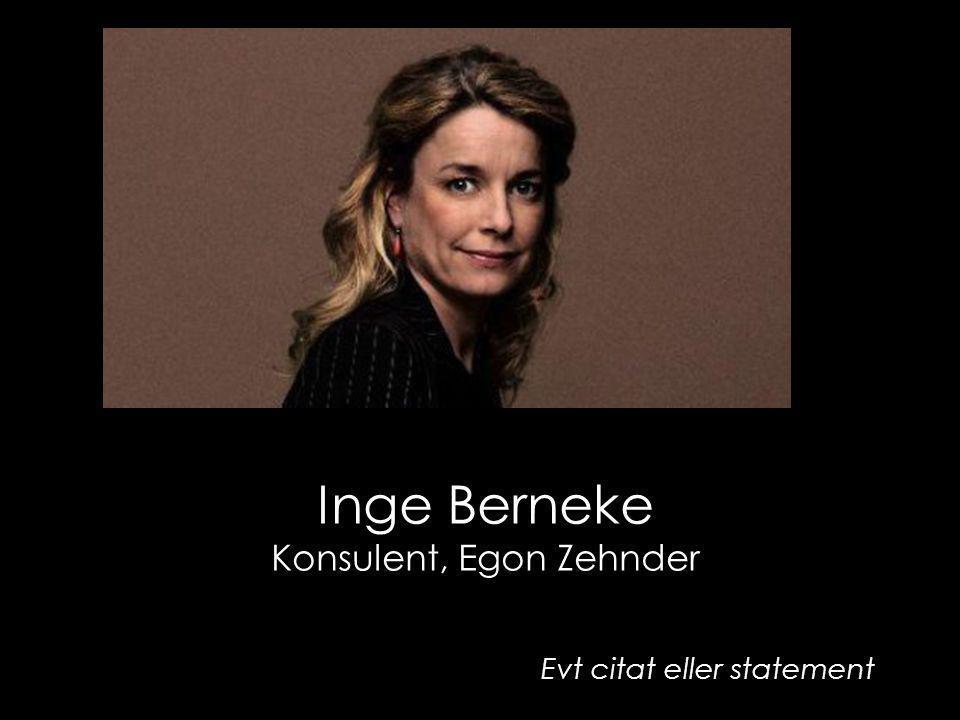 Inge Berneke Konsulent, Egon Zehnder Evt citat eller statement