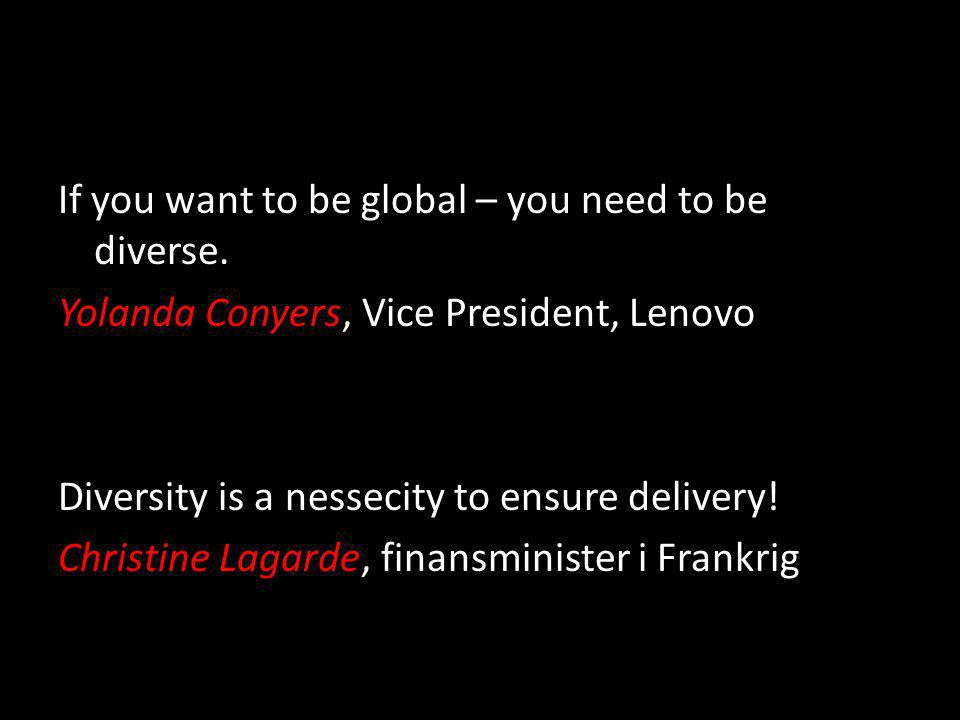If you want to be global – you need to be diverse.
