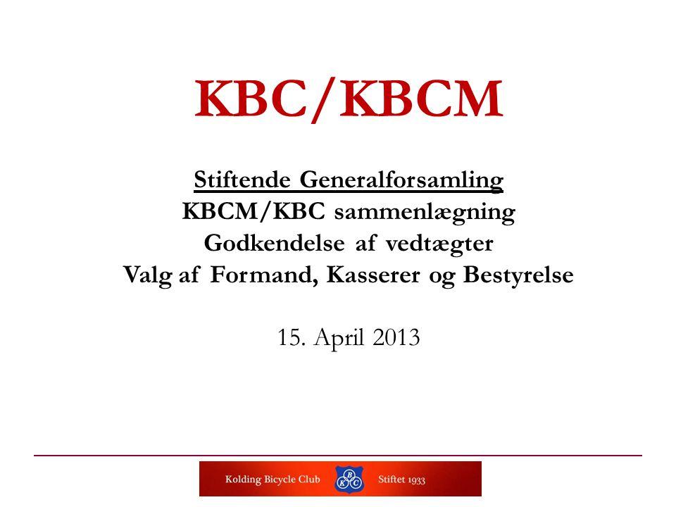 KBC/KBCM Stiftende Generalforsamling KBCM/KBC sammenlægning Godkendelse af vedtægter Valg af Formand, Kasserer og Bestyrelse 15.