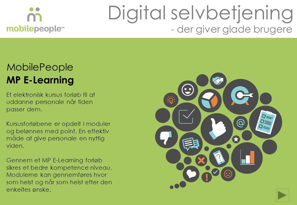 2014 MobilePeople All Rights Reserved Digital selvbetjening - der giver glade brugere MobilePeople MP E-Learning Et elektronisk kursus forløb til at uddanne personale når tiden passer dem.
