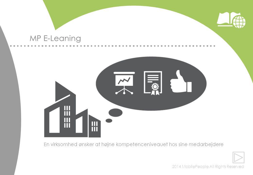 2014 MobilePeople All Rights Reserved MP E-Leaning En virksomhed ønsker at højne kompetenceniveauet hos sine medarbejdere