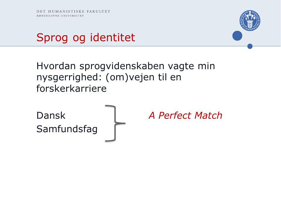 Sprog og identitet Hvordan sprogvidenskaben vagte min nysgerrighed: (om)vejen til en forskerkarriere DanskA Perfect Match Samfundsfag