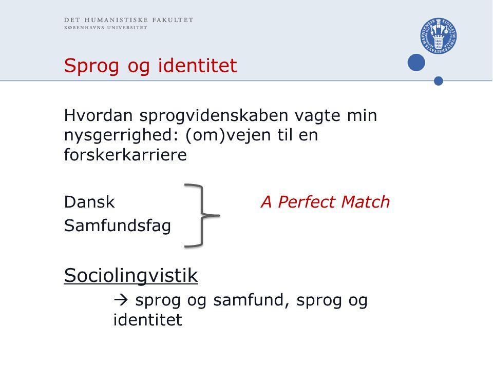 Sprog og identitet Hvordan sprogvidenskaben vagte min nysgerrighed: (om)vejen til en forskerkarriere DanskA Perfect Match Samfundsfag Sociolingvistik  sprog og samfund, sprog og identitet