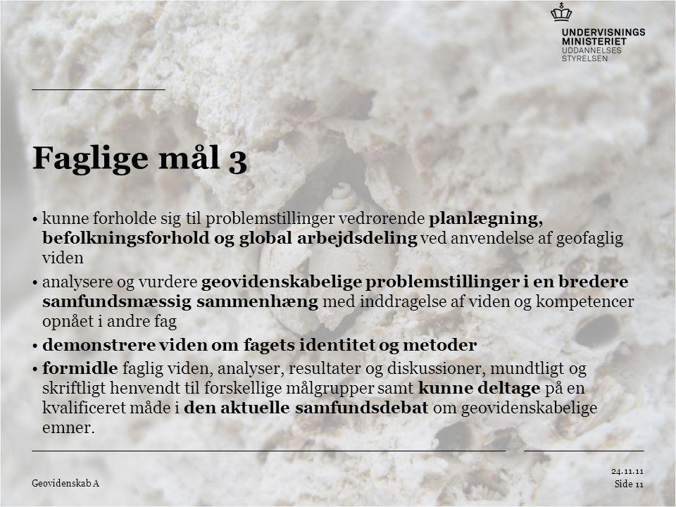 Tilføj hjælpelinier: 1.Højreklik et sted i det grå område rundt om dette dias 2.Vælg 'Gitter og Hjælpelinier...' 3.Tilvælg 'Vis hjælpelinier på skærm' Faglige mål 3 kunne forholde sig til problemstillinger vedrørende planlægning, befolkningsforhold og global arbejdsdeling ved anvendelse af geofaglig viden analysere og vurdere geovidenskabelige problemstillinger i en bredere samfundsmæssig sammenhæng med inddragelse af viden og kompetencer opnået i andre fag demonstrere viden om fagets identitet og metoder formidle faglig viden, analyser, resultater og diskussioner, mundtligt og skriftligt henvendt til forskellige målgrupper samt kunne deltage på en kvalificeret måde i den aktuelle samfundsdebat om geovidenskabelige emner.