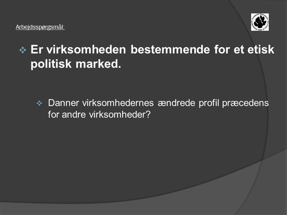 Arbejdsspørgsmål:  Er virksomheden bestemmende for et etisk politisk marked.