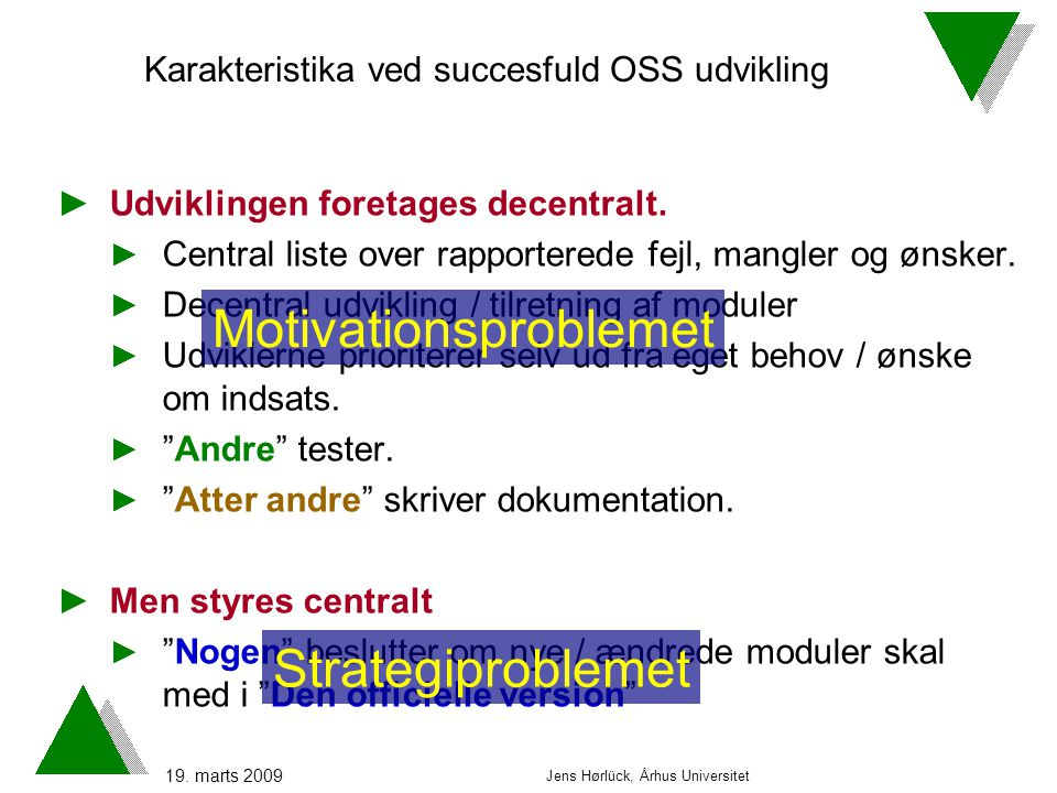 19. marts 2009 Jens Hørlück, Århus Universitet ►Udviklingen foretages decentralt.