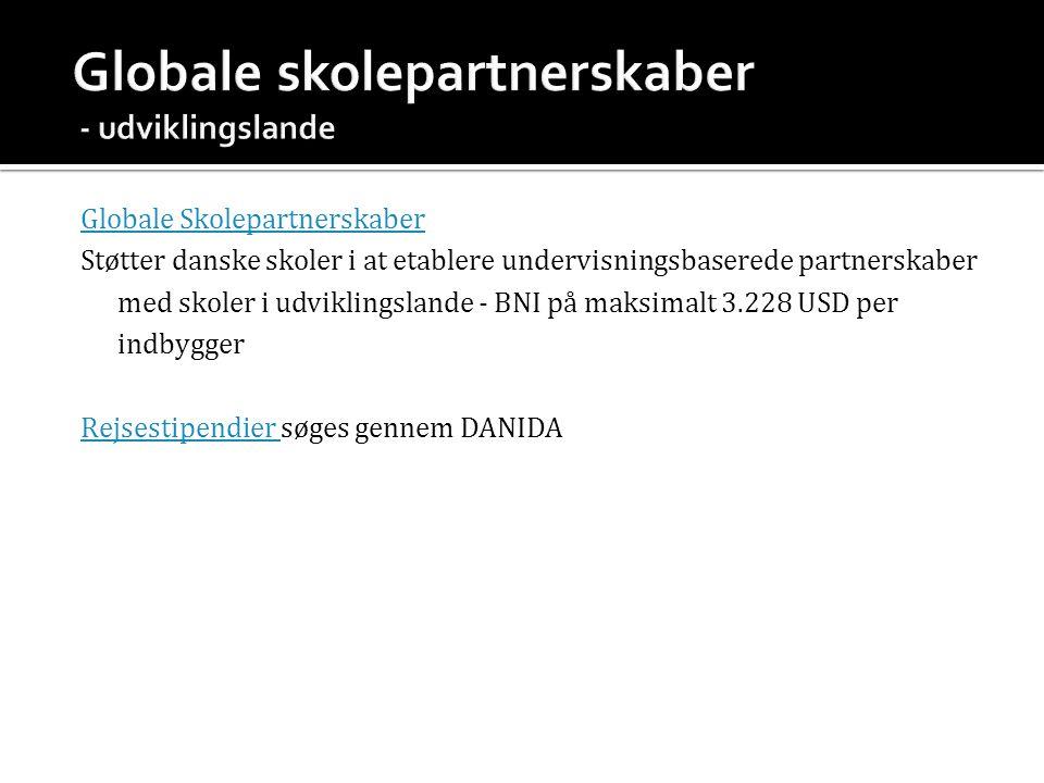 Globale Skolepartnerskaber Støtter danske skoler i at etablere undervisningsbaserede partnerskaber med skoler i udviklingslande - BNI på maksimalt 3.228 USD per indbygger Rejsestipendier Rejsestipendier søges gennem DANIDA