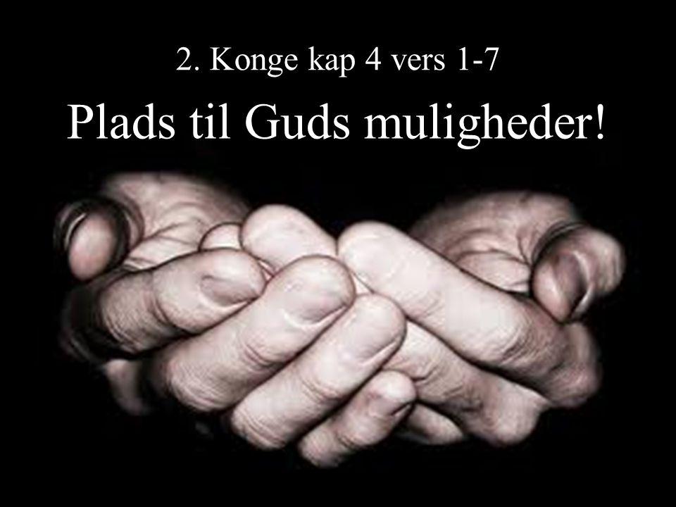 2. Konge kap 4 vers 1-7 Plads til Guds muligheder!