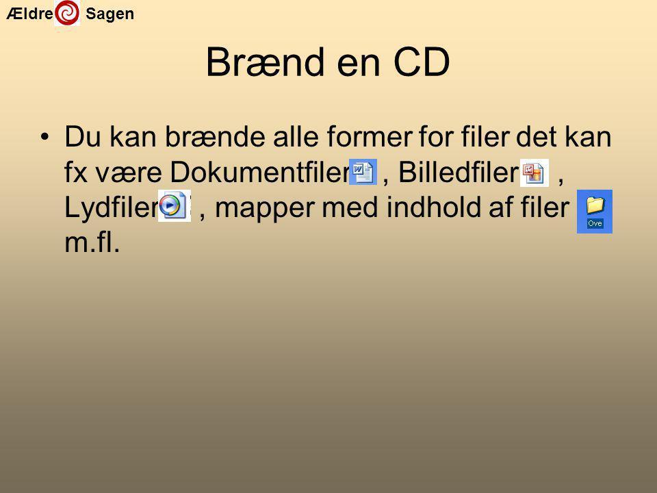 Ældre Sagen Brænd en CD Du kan brænde alle former for filer det kan fx være Dokumentfiler, Billedfiler, Lydfiler, mapper med indhold af filer m.fl.