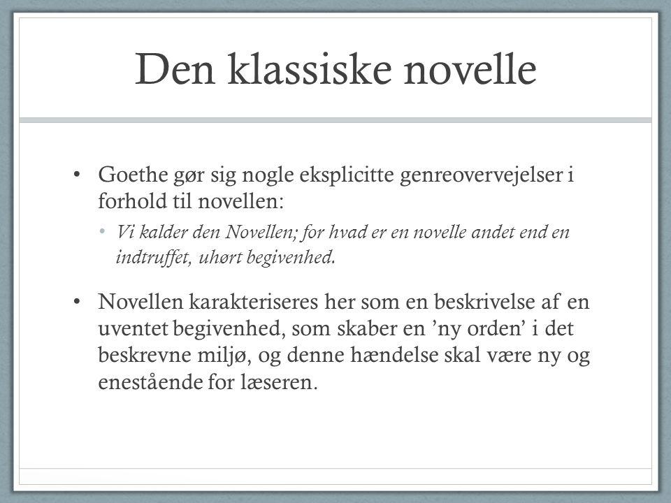 Den klassiske novelle Goethe gør sig nogle eksplicitte genreovervejelser i forhold til novellen: Vi kalder den Novellen; for hvad er en novelle andet end en indtruffet, uhørt begivenhed.