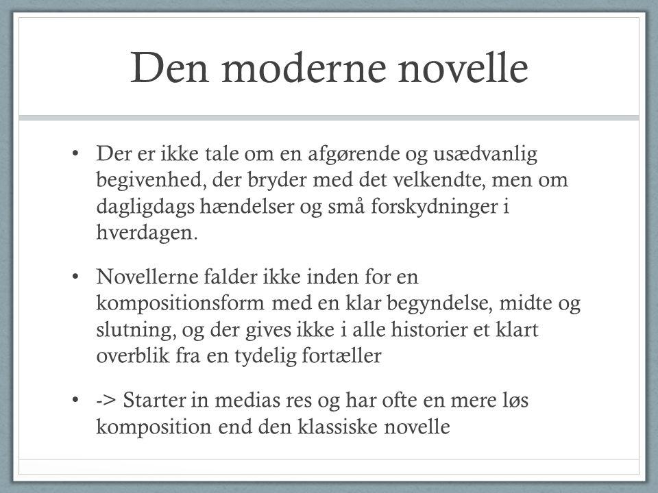 Den moderne novelle Der er ikke tale om en afgørende og usædvanlig begivenhed, der bryder med det velkendte, men om dagligdags hændelser og små forskydninger i hverdagen.