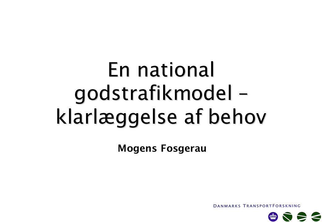 En national godstrafikmodel – klarlæggelse af behov Mogens Fosgerau