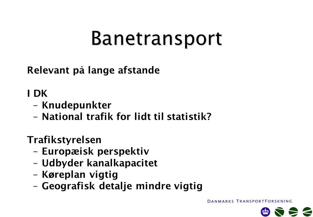 Banetransport Relevant på lange afstande I DK –Knudepunkter –National trafik for lidt til statistik.