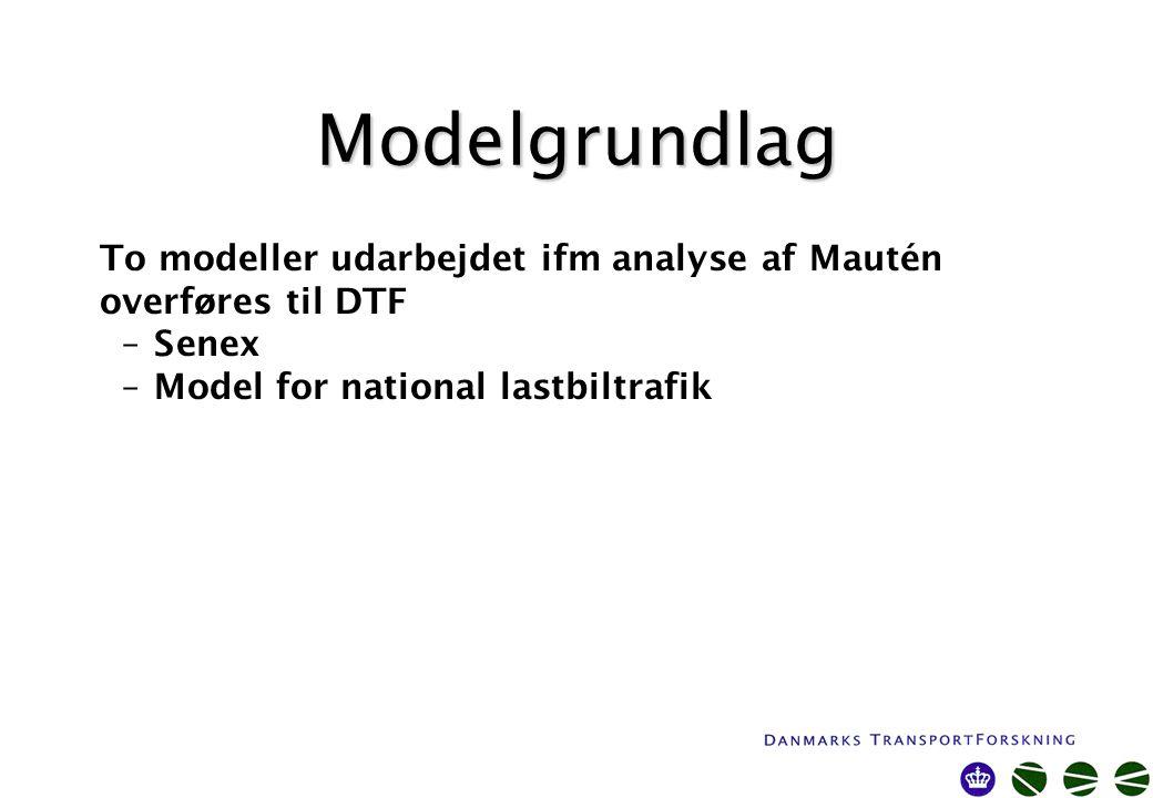 Modelgrundlag To modeller udarbejdet ifm analyse af Mautén overføres til DTF –Senex –Model for national lastbiltrafik