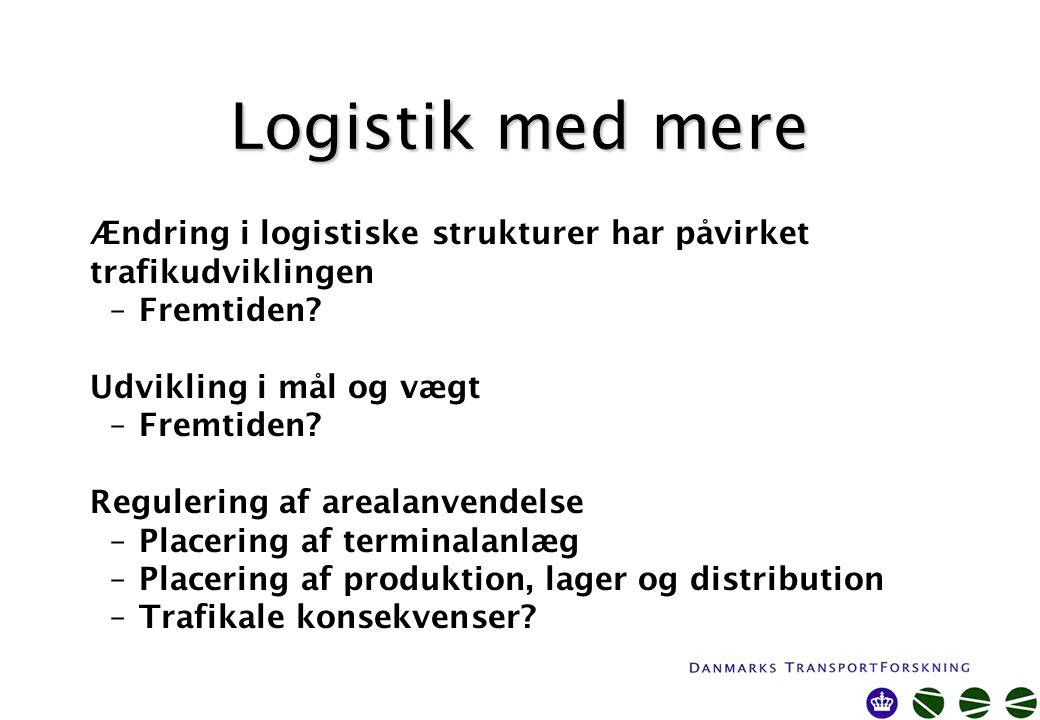 Logistik med mere Ændring i logistiske strukturer har påvirket trafikudviklingen –Fremtiden.