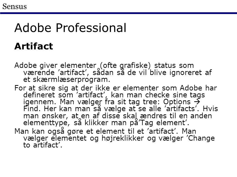 Sensus Adobe Professional Artifact Adobe giver elementer (ofte grafiske) status som værende 'artifact', sådan så de vil blive ignoreret af et skærmlæserprogram.