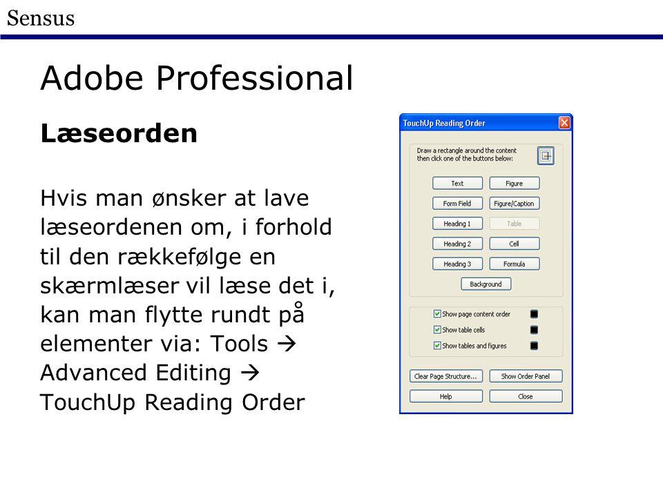 Sensus Adobe Professional Læseorden Hvis man ønsker at lave læseordenen om, i forhold til den rækkefølge en skærmlæser vil læse det i, kan man flytte rundt på elementer via: Tools  Advanced Editing  TouchUp Reading Order