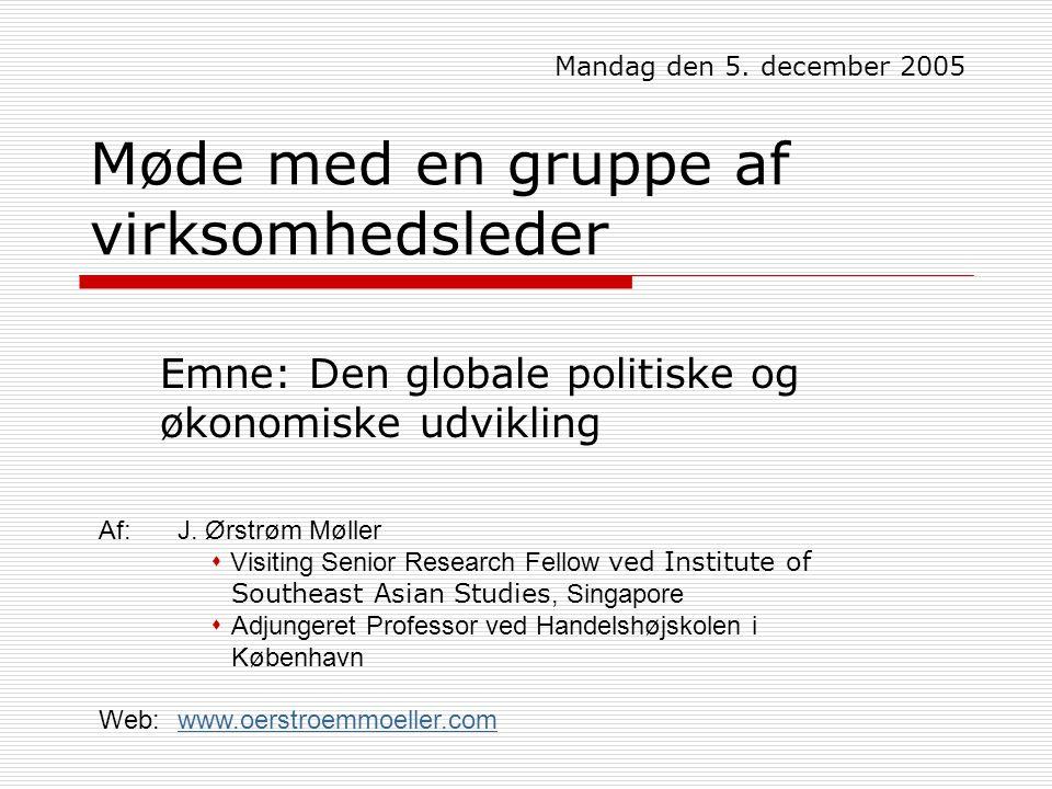 Møde med en gruppe af virksomhedsleder Emne: Den globale politiske og økonomiske udvikling Mandag den 5.