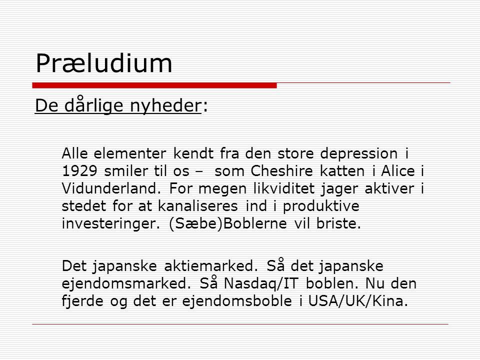 Præludium De dårlige nyheder: Alle elementer kendt fra den store depression i 1929 smiler til os – som Cheshire katten i Alice i Vidunderland.