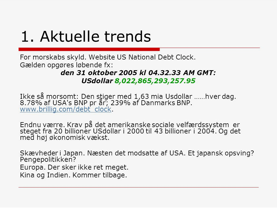 1. Aktuelle trends For morskabs skyld. Website US National Debt Clock.