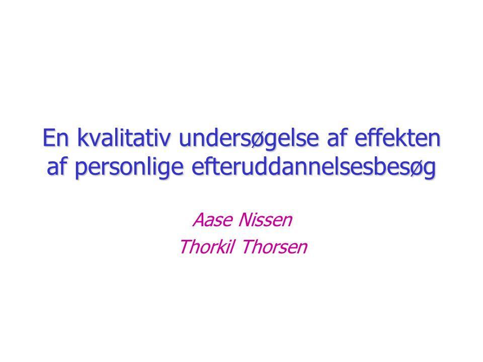 En kvalitativ undersøgelse af effekten af personlige efteruddannelsesbesøg Aase Nissen Thorkil Thorsen