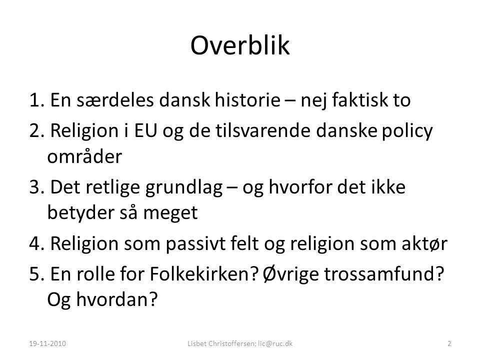 Overblik 1. En særdeles dansk historie – nej faktisk to 2.