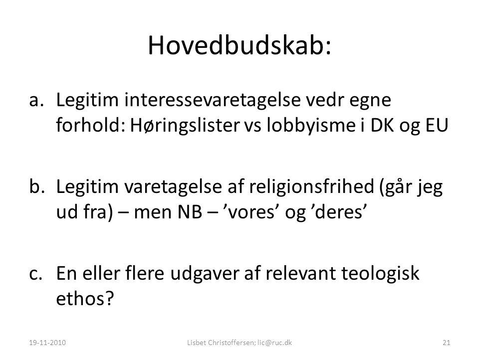 Hovedbudskab: a.Legitim interessevaretagelse vedr egne forhold: Høringslister vs lobbyisme i DK og EU b.Legitim varetagelse af religionsfrihed (går jeg ud fra) – men NB – 'vores' og 'deres' c.En eller flere udgaver af relevant teologisk ethos.