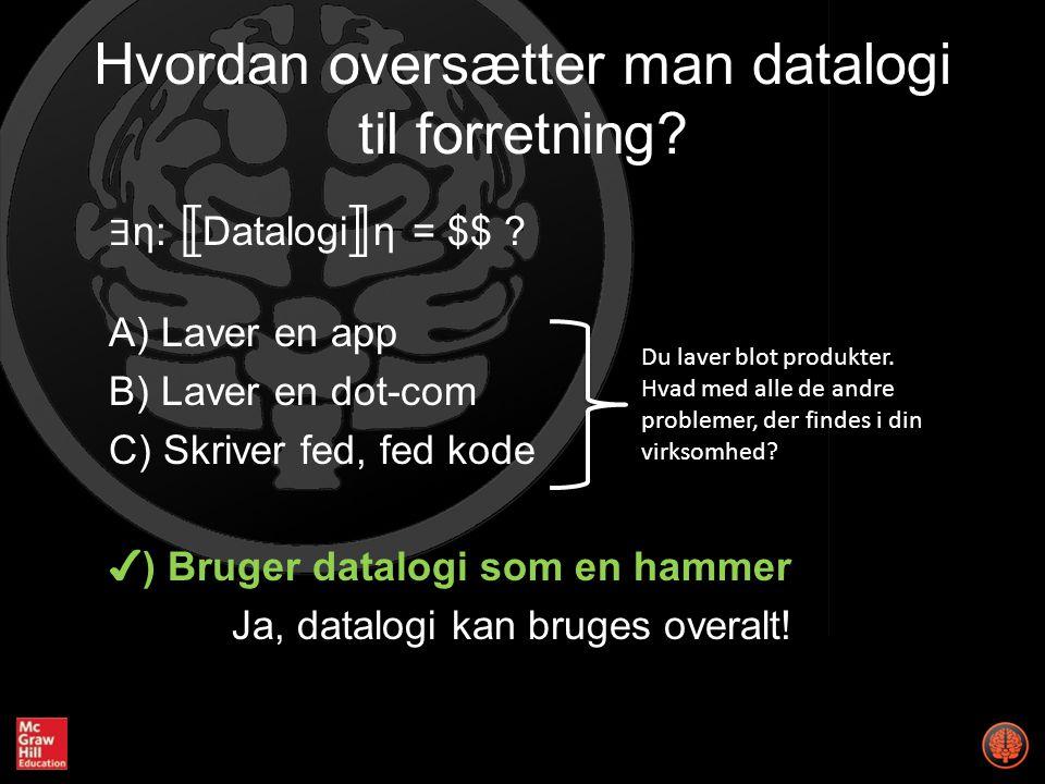 Hvordan oversætter man datalogi til forretning. ∃ η: Datalogiη = $$ .
