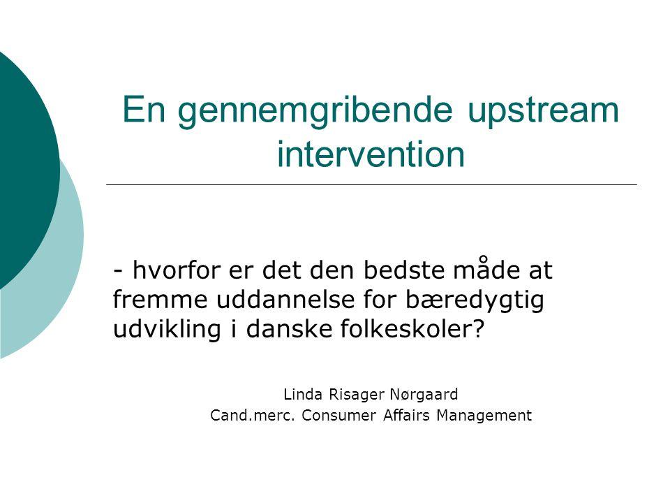 En gennemgribende upstream intervention - hvorfor er det den bedste måde at fremme uddannelse for bæredygtig udvikling i danske folkeskoler.