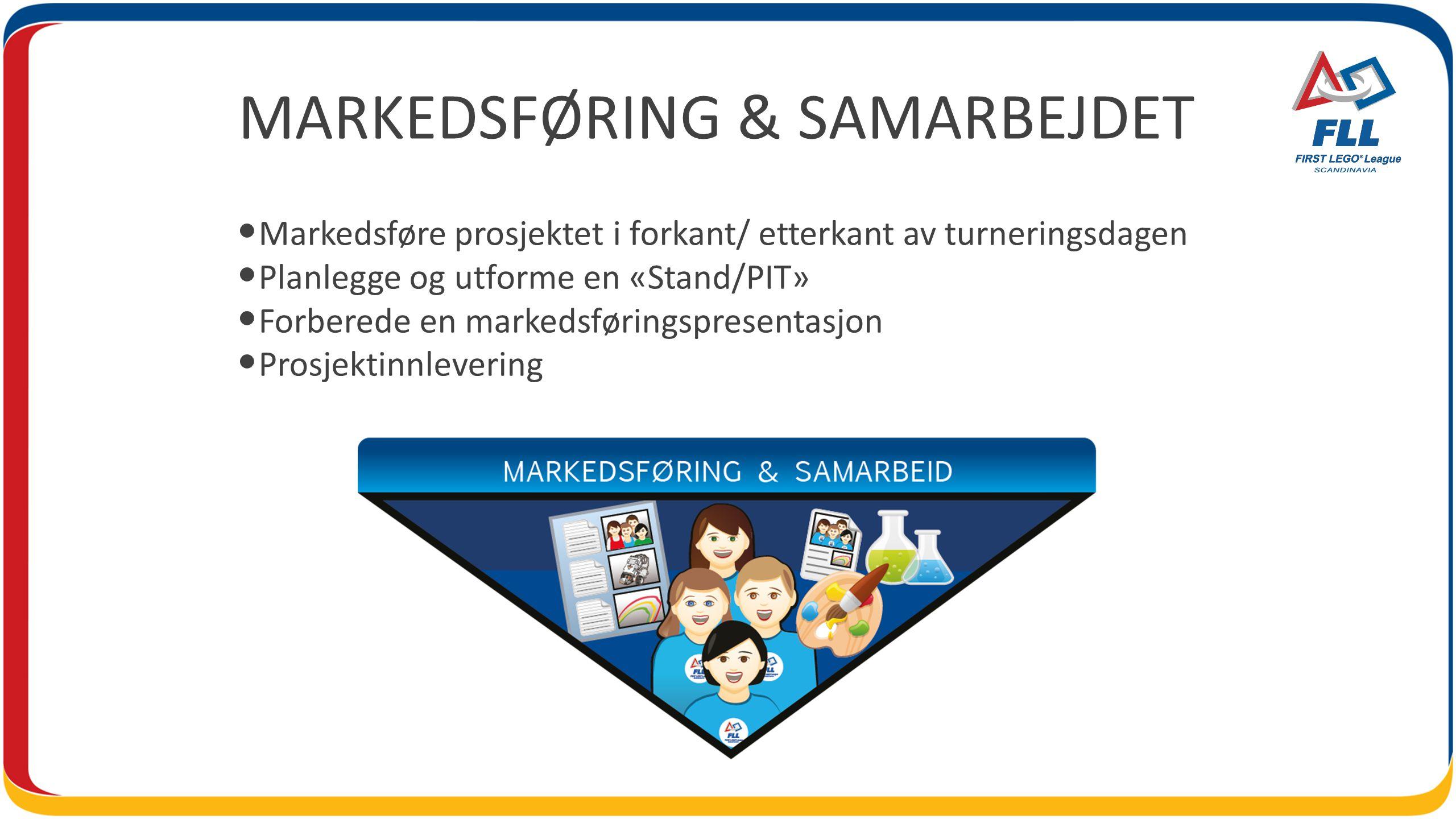 MARKEDSFØRING & SAMARBEJDET Markedsføre prosjektet i forkant/ etterkant av turneringsdagen Planlegge og utforme en «Stand/PIT» Forberede en markedsføringspresentasjon Prosjektinnlevering