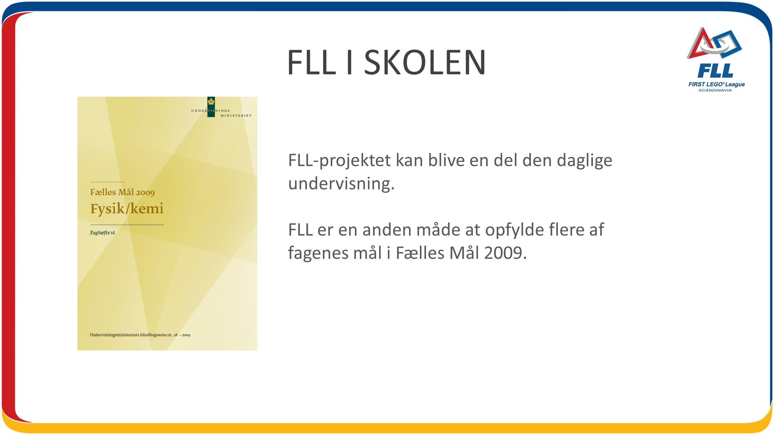 FLL I SKOLEN FLL-projektet kan blive en del den daglige undervisning.
