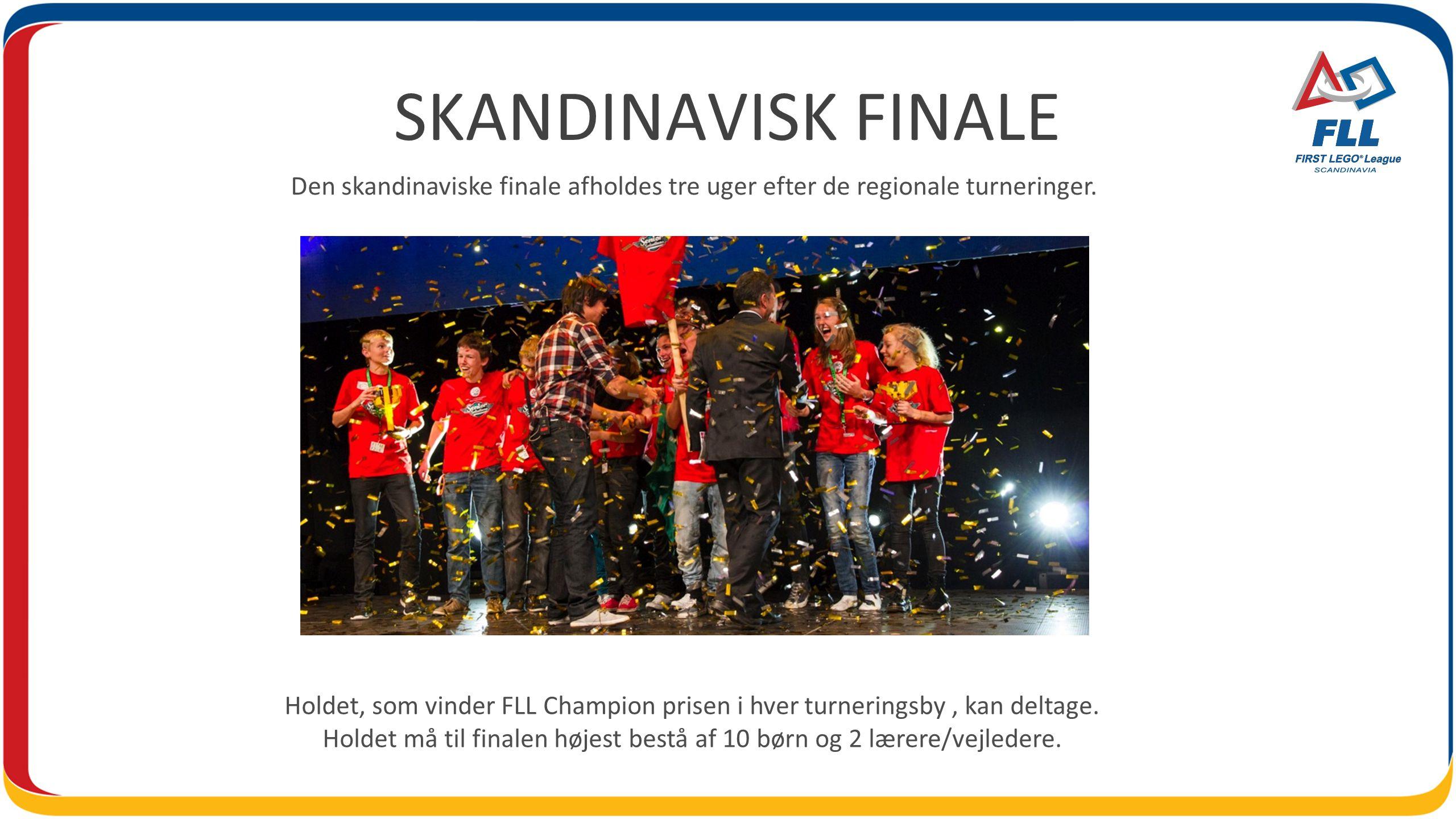 SKANDINAVISK FINALE Den skandinaviske finale afholdes tre uger efter de regionale turneringer.