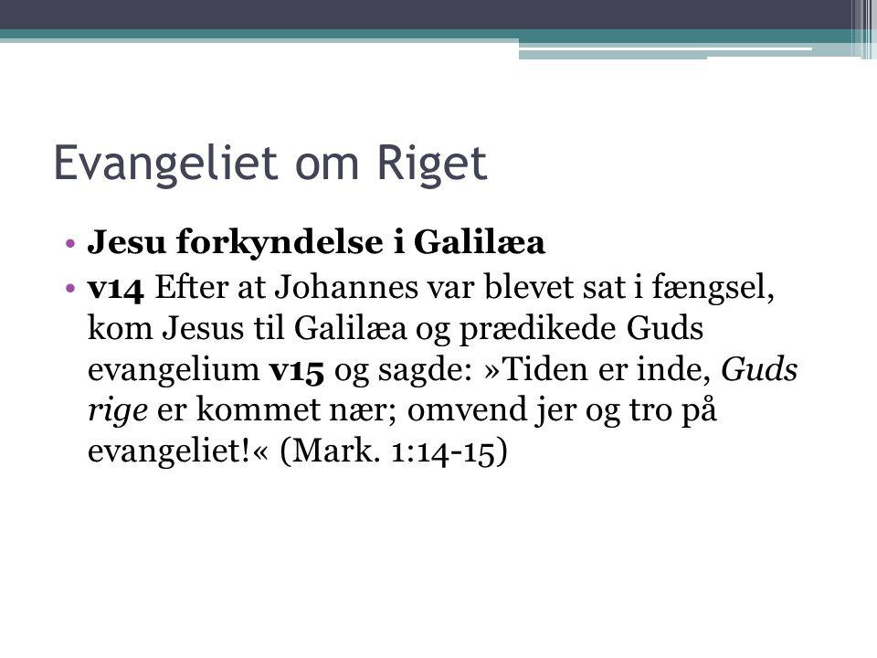 Evangeliet om Riget Jesu forkyndelse i Galilæa v14 Efter at Johannes var blevet sat i fængsel, kom Jesus til Galilæa og prædikede Guds evangelium v15 og sagde: »Tiden er inde, Guds rige er kommet nær; omvend jer og tro på evangeliet!« (Mark.